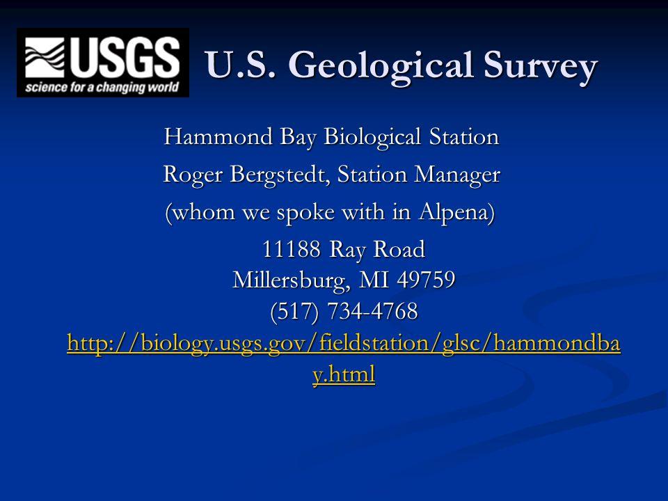 U.S. Geological Survey Hammond Bay Biological Station Roger Bergstedt, Station Manager (whom we spoke with in Alpena) 11188 Ray Road Millersburg, MI 4