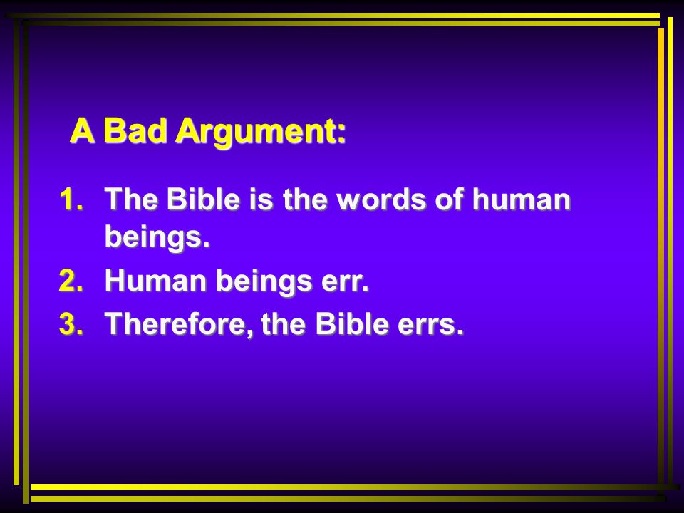 A Bad Argument: 1. The Bible is the words of human beings.