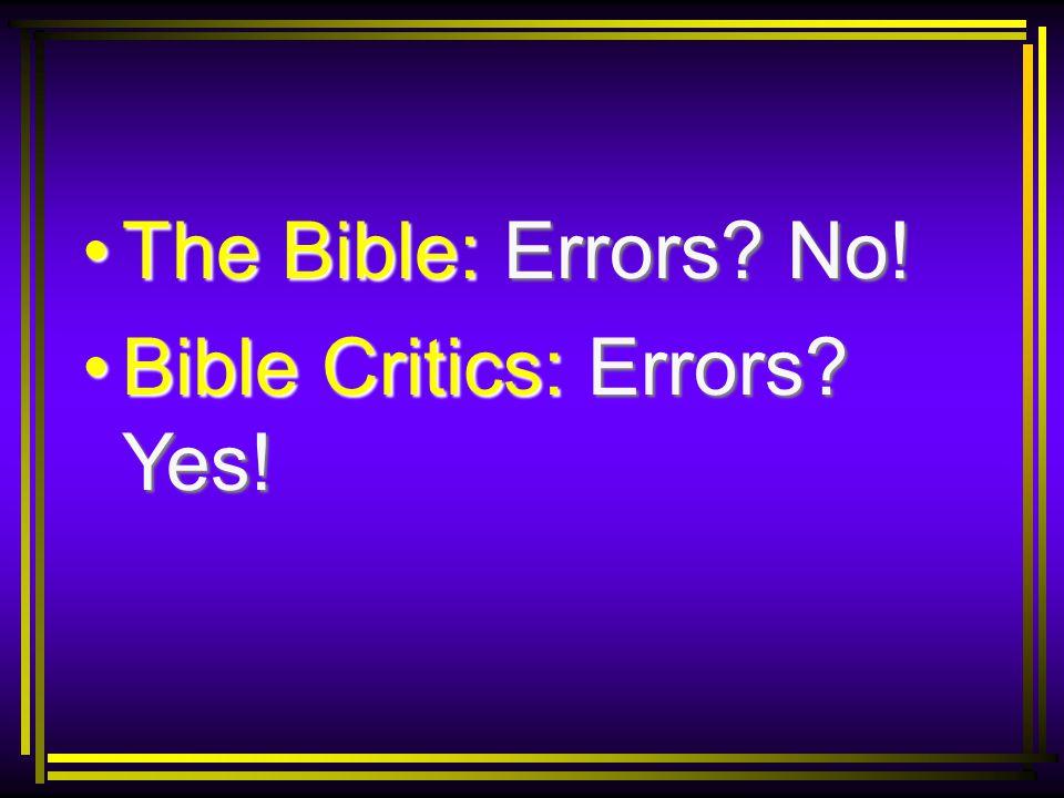The Bible: Errors? No!The Bible: Errors? No! Bible Critics: Errors? Yes!Bible Critics: Errors? Yes!