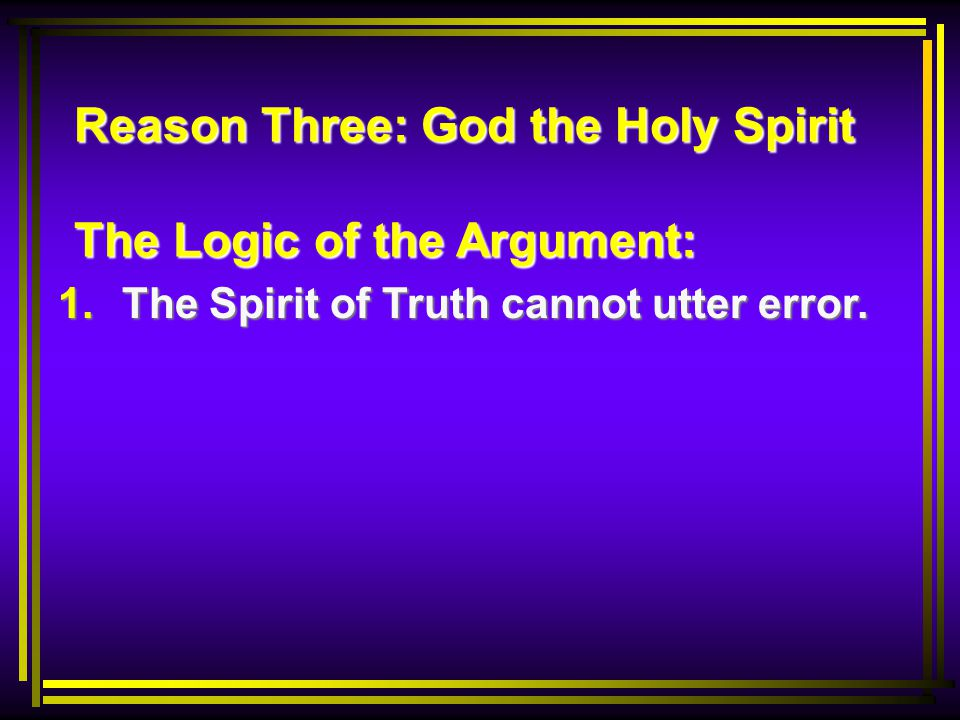 Reason Three: God the Holy Spirit The Logic of the Argument: 1.