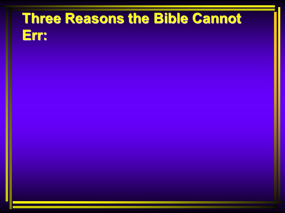 Three Reasons the Bible Cannot Err:
