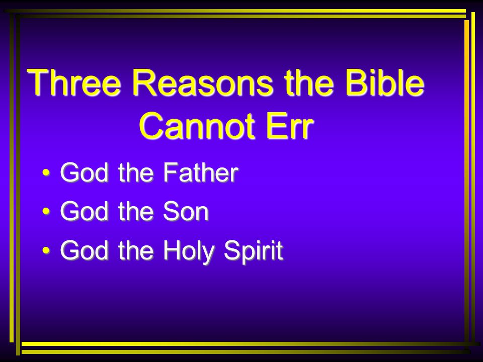 Three Reasons the Bible Cannot Err God the FatherGod the Father God the SonGod the Son God the Holy SpiritGod the Holy Spirit