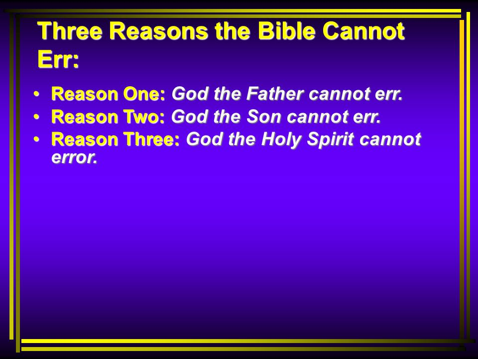 Three Reasons the Bible Cannot Err: Reason One: God the Father cannot err.