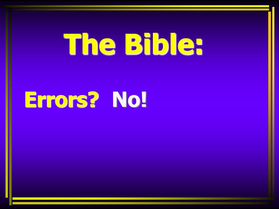 The Bible: Errors? No! The Bible: Errors? No!