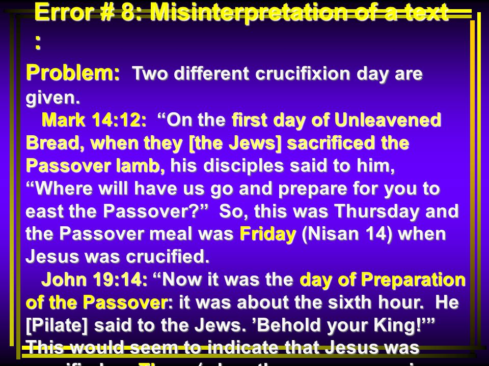 Error # 8: Misinterpretation of a text : Problem: Two different crucifixion day are given.