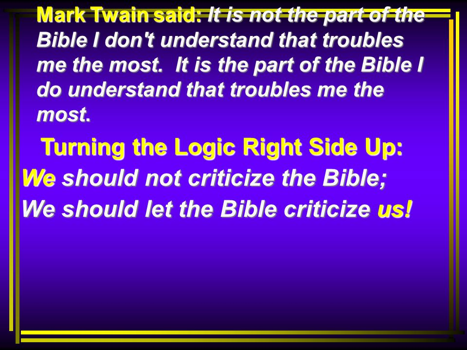 Turning the Logic Right Side Up: Turning the Logic Right Side Up: We should not criticize the Bible; We should let the Bible criticize us!