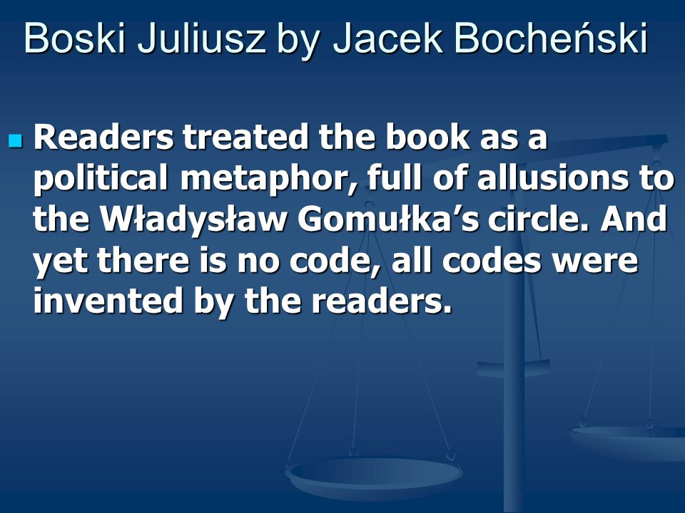 Boski Juliusz by Jacek Bocheński Readers treated the book as a political metaphor, full of allusions to the Władysław Gomułka's circle.