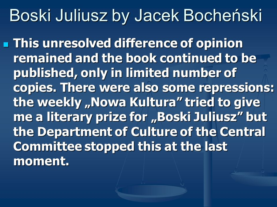 Boski Juliusz by Jacek Bocheński This unresolved difference of opinion remained and the book continued to be published, only in limited number of copies.