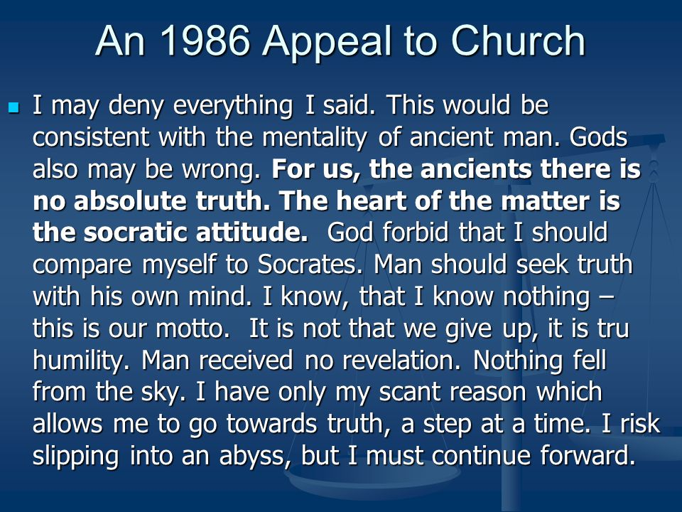An 1986 Appeal to Church I may deny everything I said.