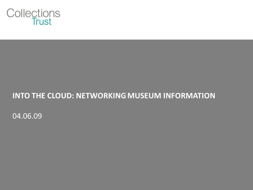Contents Re-introducing the Collections Trust Cultural Publishing – the last decade Beyond your website – aggregation & syndication What is the Cloud.