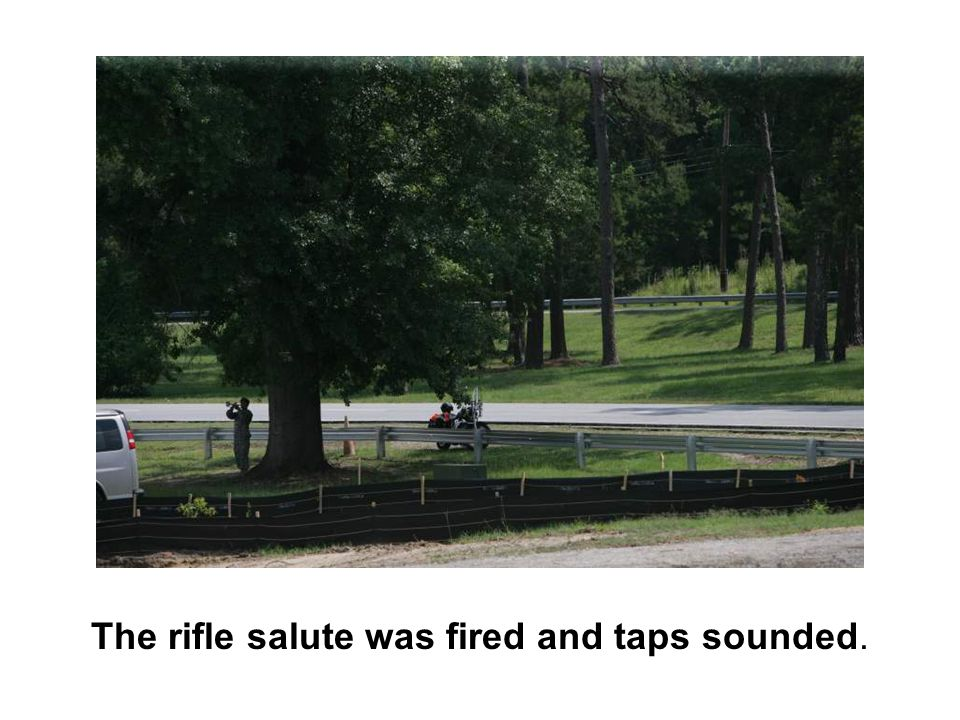 The rifle salute was fired and taps sounded.
