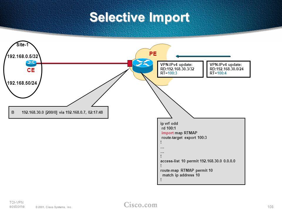 108 TOI-VPN eosborne © 2001, Cisco Systems, Inc. Selective Import PE CE Site-1 ip vrf odd rd 100:1 import map RTMAP route-target export 100:3 ! … ! ac