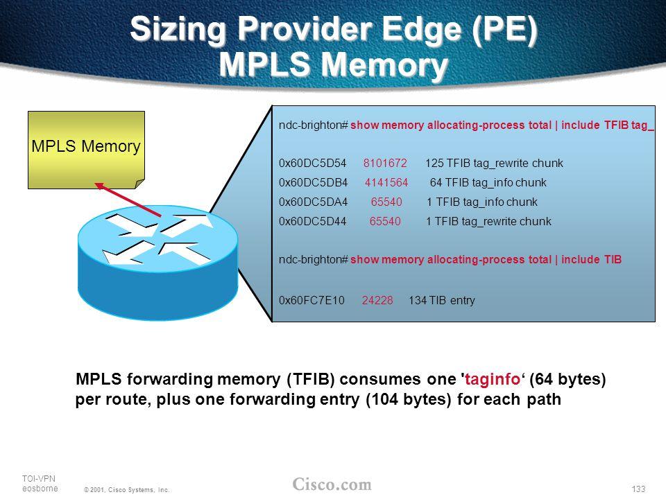 133 TOI-VPN eosborne © 2001, Cisco Systems, Inc. Sizing Provider Edge (PE) MPLS Memory ndc-brighton# show memory allocating-process total | include TF