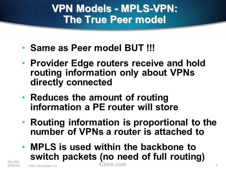 7 TOI-VPN eosborne © 2001, Cisco Systems, Inc. VPN Models - MPLS-VPN: The True Peer model Same as Peer model BUT !!! Provider Edge routers receive and