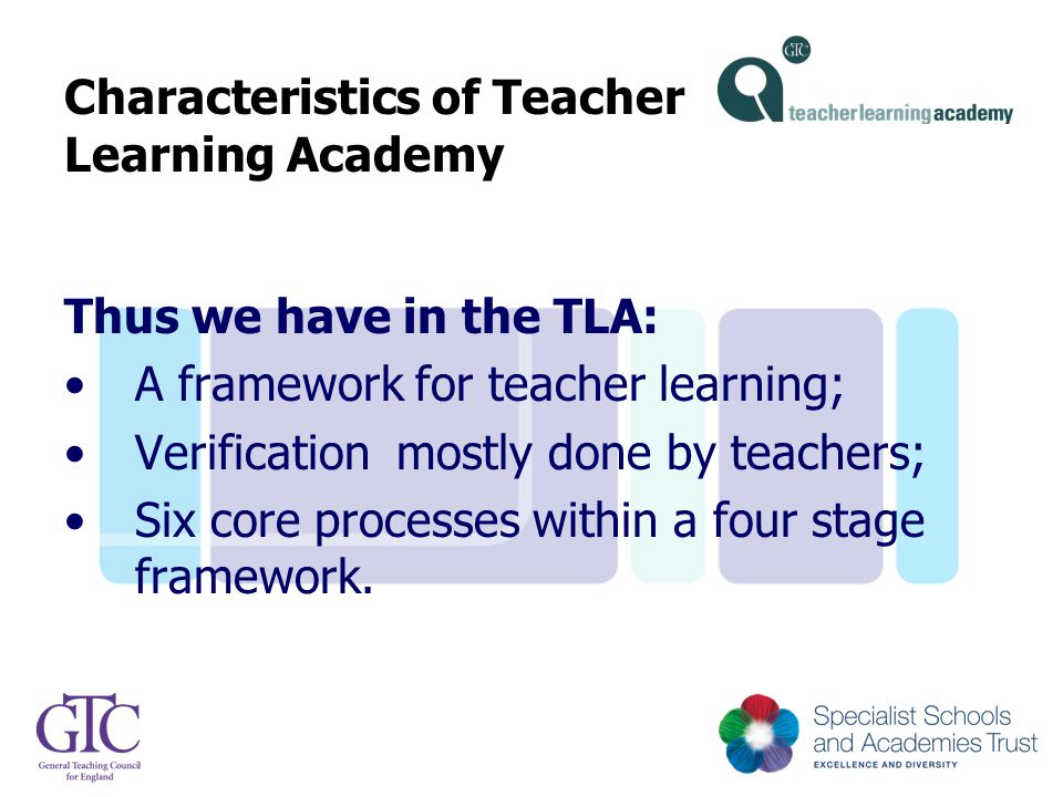 Characteristics of Teacher Learning Academy Thus we have in the TLA: A framework for teacher learning; Verification mostly done by teachers; Six core