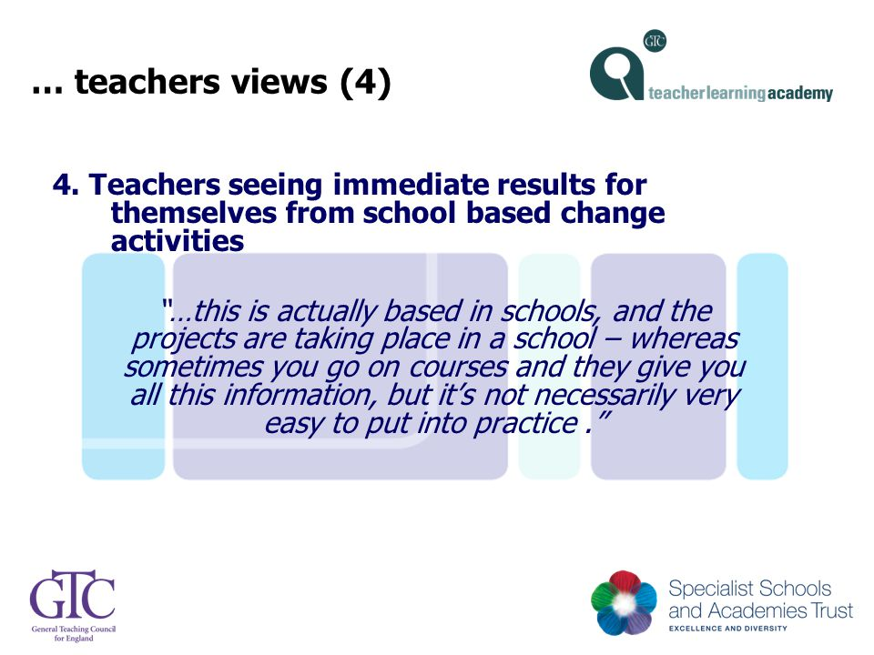 "… teachers views (4) 4. Teachers seeing immediate results for themselves from school based change activities ""…this is actually based in schools, and"