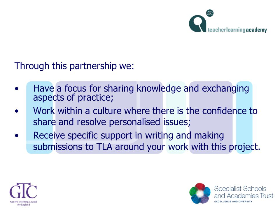 Through this partnership we: Have a focus for sharing knowledge and exchanging aspects of practice; Work within a culture where there is the confidenc