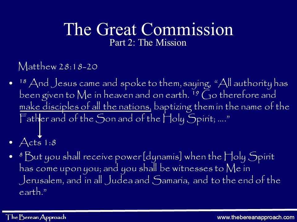 www.thebereanapproach.com The Berean Approach The Great Commission 18 And Jesus came and spoke to them, saying, All authority has been given to Me in heaven and on earth.