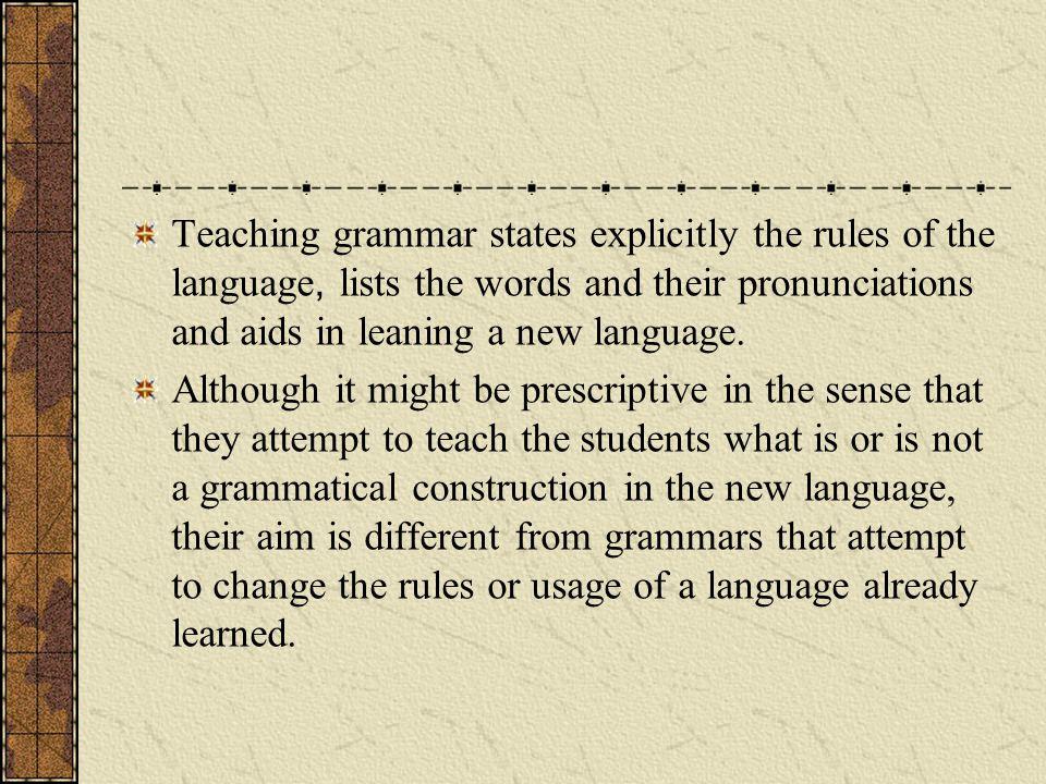 Three types of Grammar B Descriptive grammar is the grammar describing language as it is.