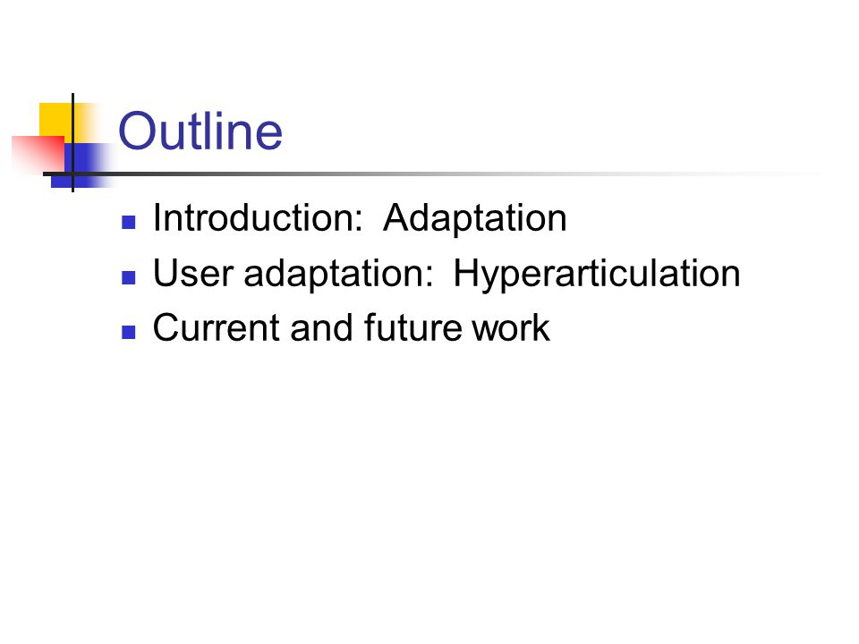 Outline Introduction: Adaptation User adaptation: Hyperarticulation Current and future work