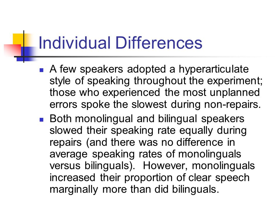 Individual Differences A few speakers adopted a hyperarticulate style of speaking throughout the experiment; those who experienced the most unplanned errors spoke the slowest during non-repairs.