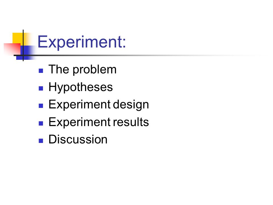 Experiment: The problem Hypotheses Experiment design Experiment results Discussion