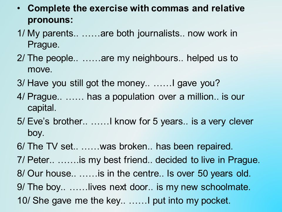 Complete the exercise with commas and relative pronouns: 1/ My parents..