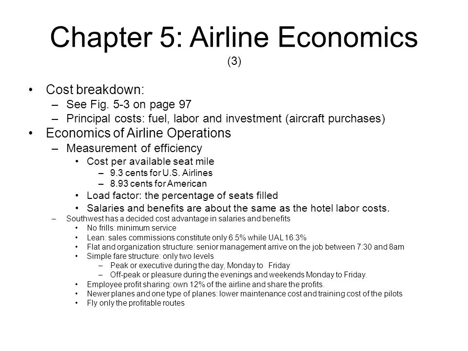 Chapter 5: Airline Economics (4) Fuel prices –OPEC: The Organization of Petroleum Exporting Countries controls the oil output and prices Airlines Statistics –Load factor: a measure of efficiency and productivity that shows the percentage of seats filled.