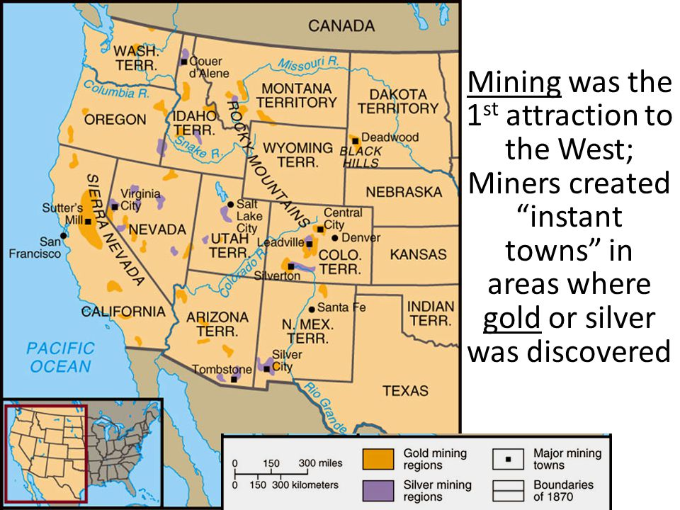 Mining was the 1 st attraction to the West; Miners created instant towns in areas where gold or silver was discovered