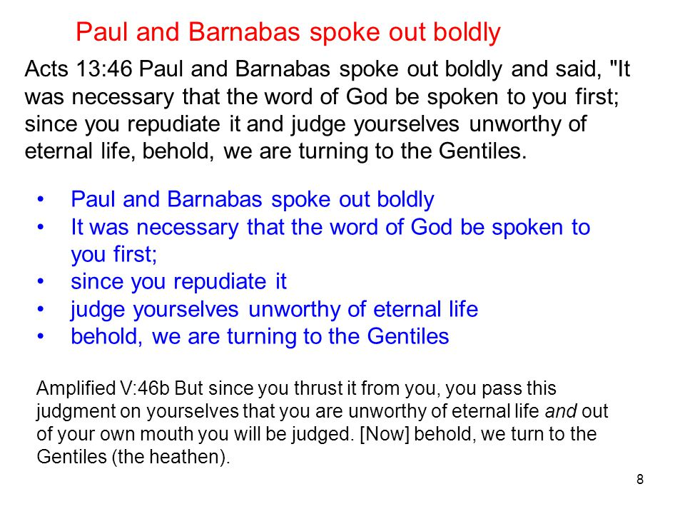 8 Acts 13:46 Paul and Barnabas spoke out boldly and said,