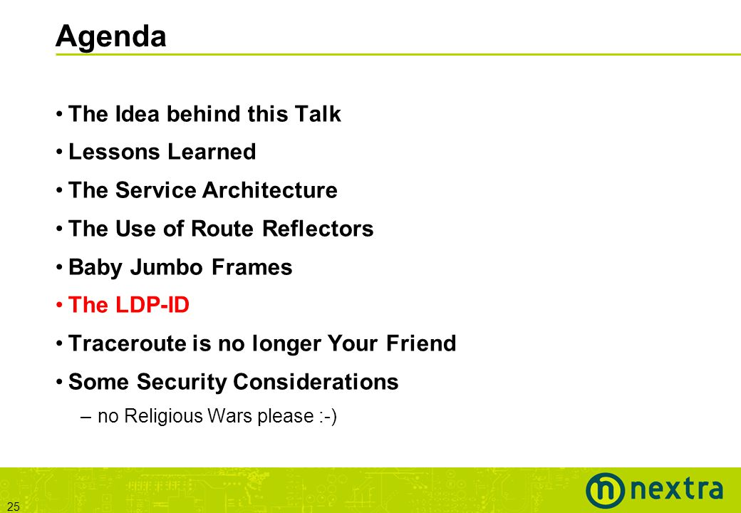 25 Agenda The Idea behind this Talk Lessons Learned The Service Architecture The Use of Route Reflectors Baby Jumbo Frames The LDP-ID Traceroute is no longer Your Friend Some Security Considerations –no Religious Wars please :-)