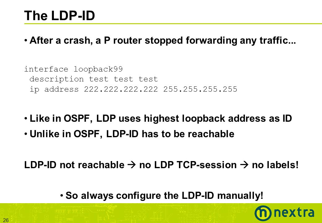 26 The LDP-ID After a crash, a P router stopped forwarding any traffic...