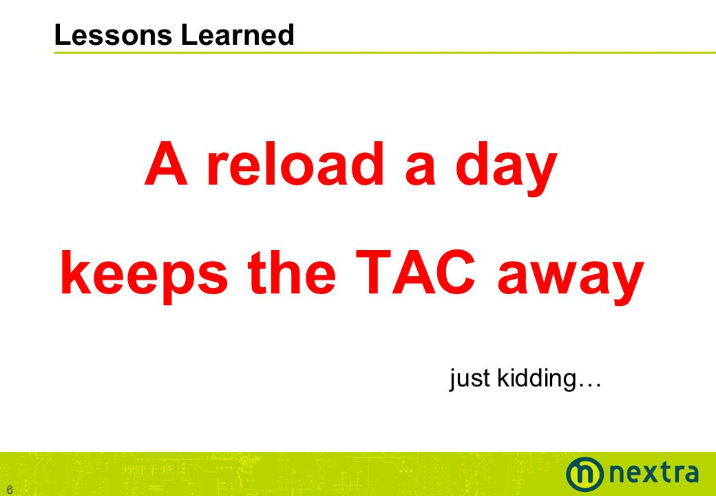6 Lessons Learned A reload a day keeps the TAC away just kidding…