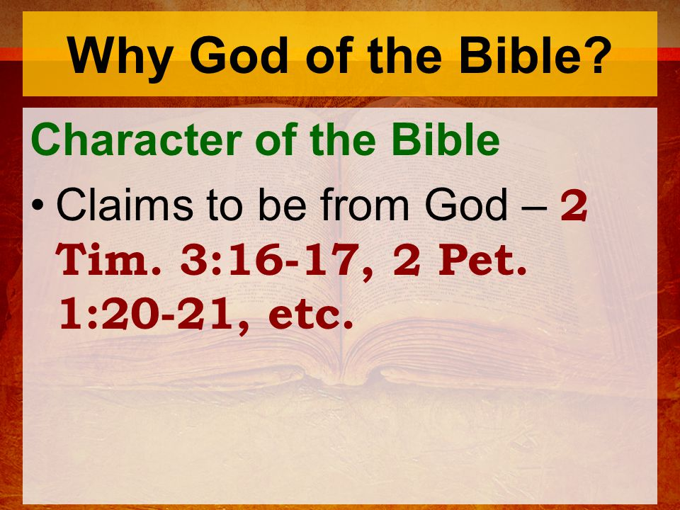 Why God of the Bible. Character of the Bible Claims to be from God – 2 Tim.