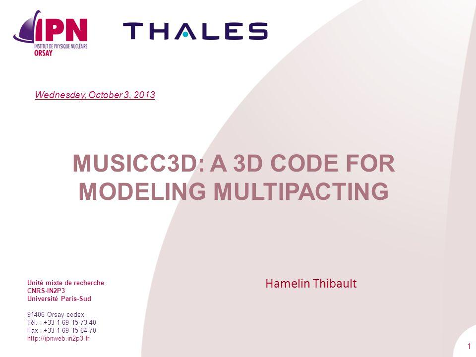 1 MUSICC3D: A 3D CODE FOR MODELING MULTIPACTING Wednesday, October 3, 2013 Unité mixte de recherche CNRS-IN2P3 Université Paris-Sud 91406 Orsay cedex Tél.