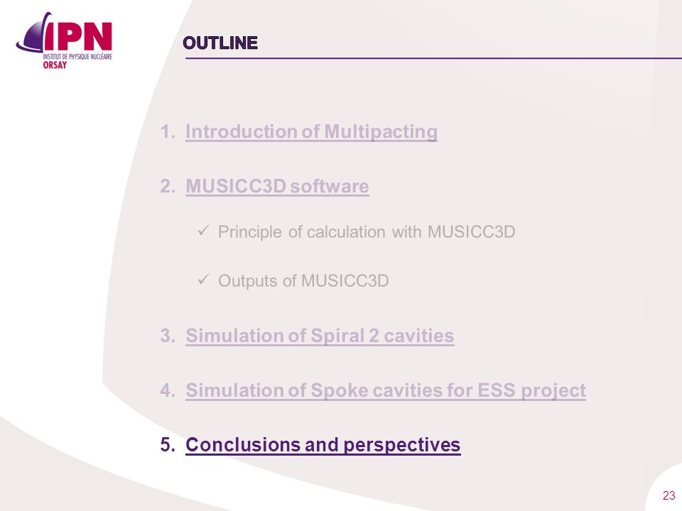 23 1.Introduction of Multipacting 2.MUSICC3D software Principle of calculation with MUSICC3D Outputs of MUSICC3D 3.Simulation of Spiral 2 cavities 4.S
