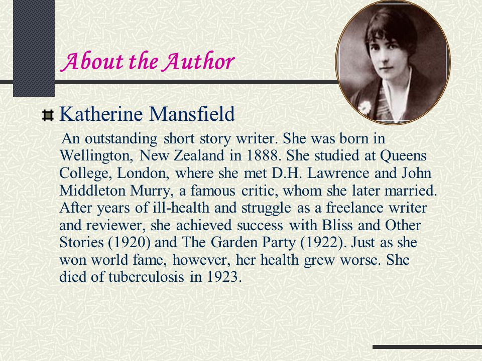 About the Author Katherine Mansfield An outstanding short story writer.