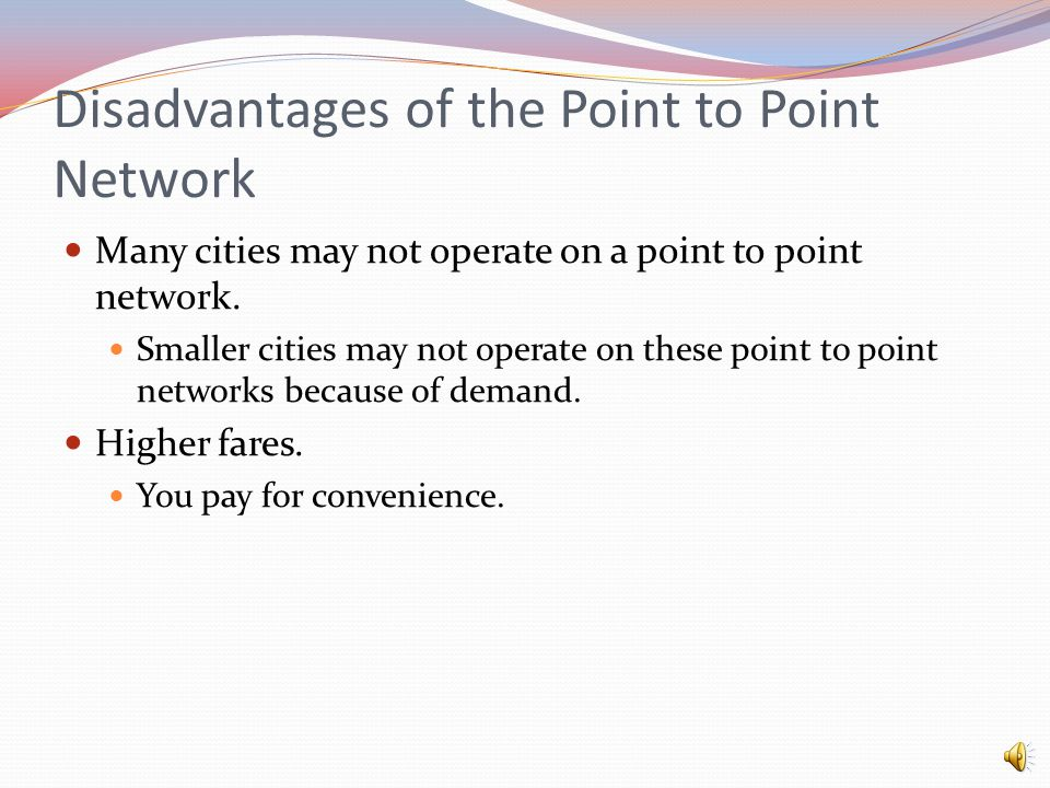 Point to Point Network Airlines fly passengers from point A to point B with no stops in between (direct flight).