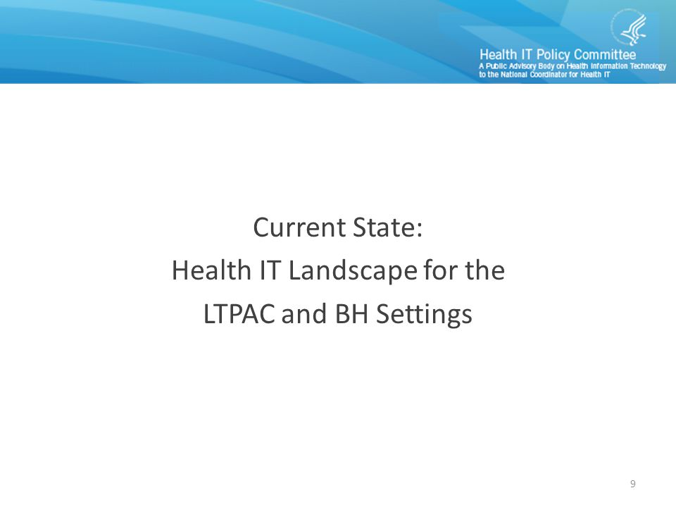 Current State Current State: Health IT Landscape for the LTPAC and BH Settings 9