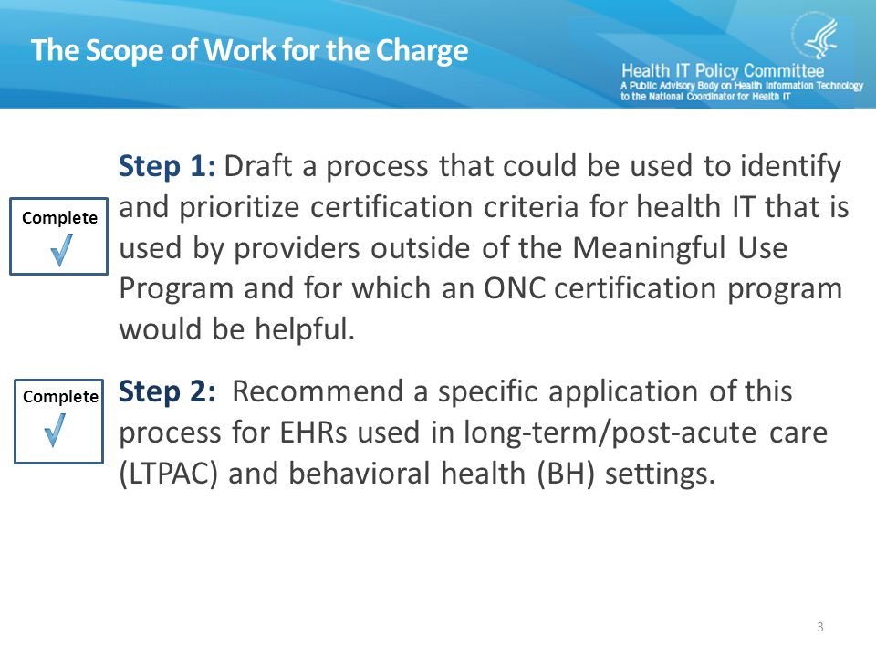 The Scope of Work for the Charge Step 1: Draft a process that could be used to identify and prioritize certification criteria for health IT that is used by providers outside of the Meaningful Use Program and for which an ONC certification program would be helpful.