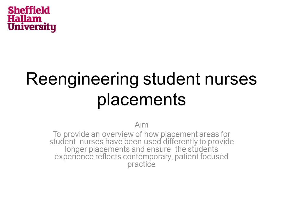 Reengineering student nurses placements Aim To provide an overview of how placement areas for student nurses have been used differently to provide longer placements and ensure the students experience reflects contemporary, patient focused practice