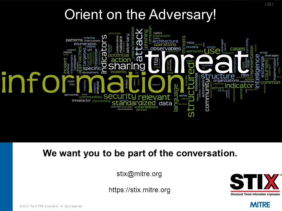 https://stix.mitre.org stix@mitre.org We want you to be part of the conversation.