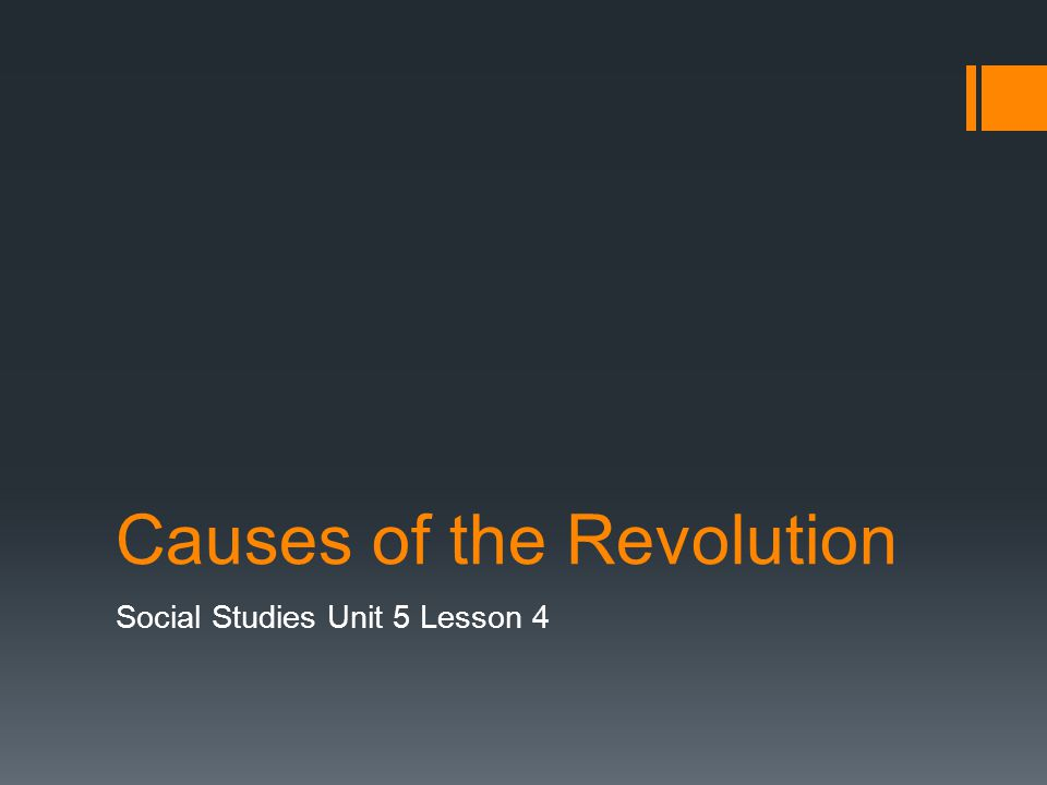 Causes of the Revolution Social Studies Unit 5 Lesson 4