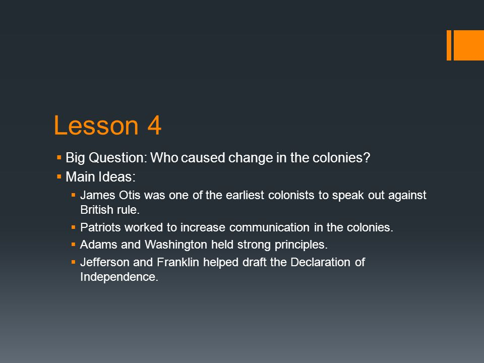 Lesson 4  Big Question: Who caused change in the colonies.