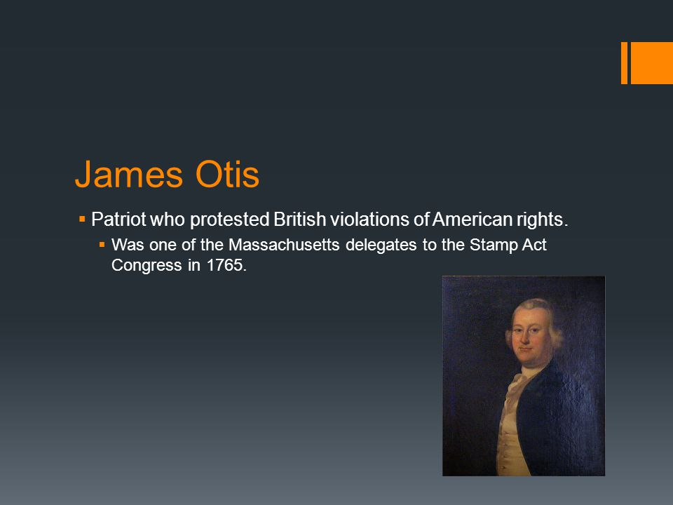 James Otis  Patriot who protested British violations of American rights.