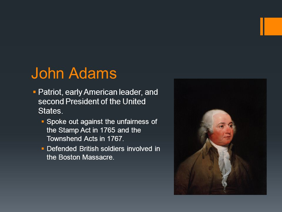 John Adams  Patriot, early American leader, and second President of the United States.