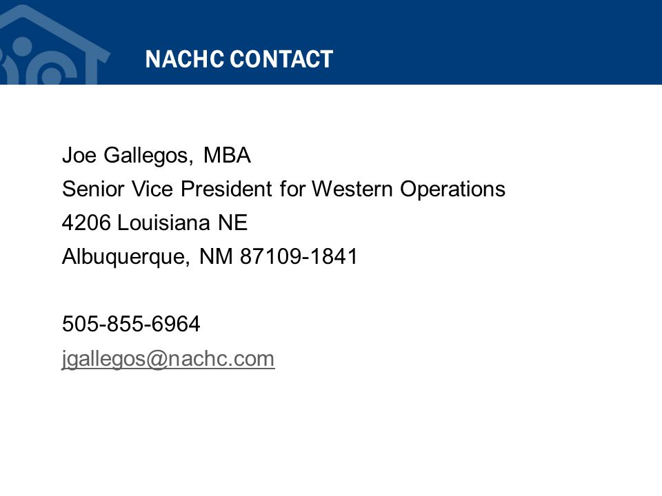 NACHC CONTACT Joe Gallegos, MBA Senior Vice President for Western Operations 4206 Louisiana NE Albuquerque, NM 87109-1841 505-855-6964 jgallegos@nachc.com