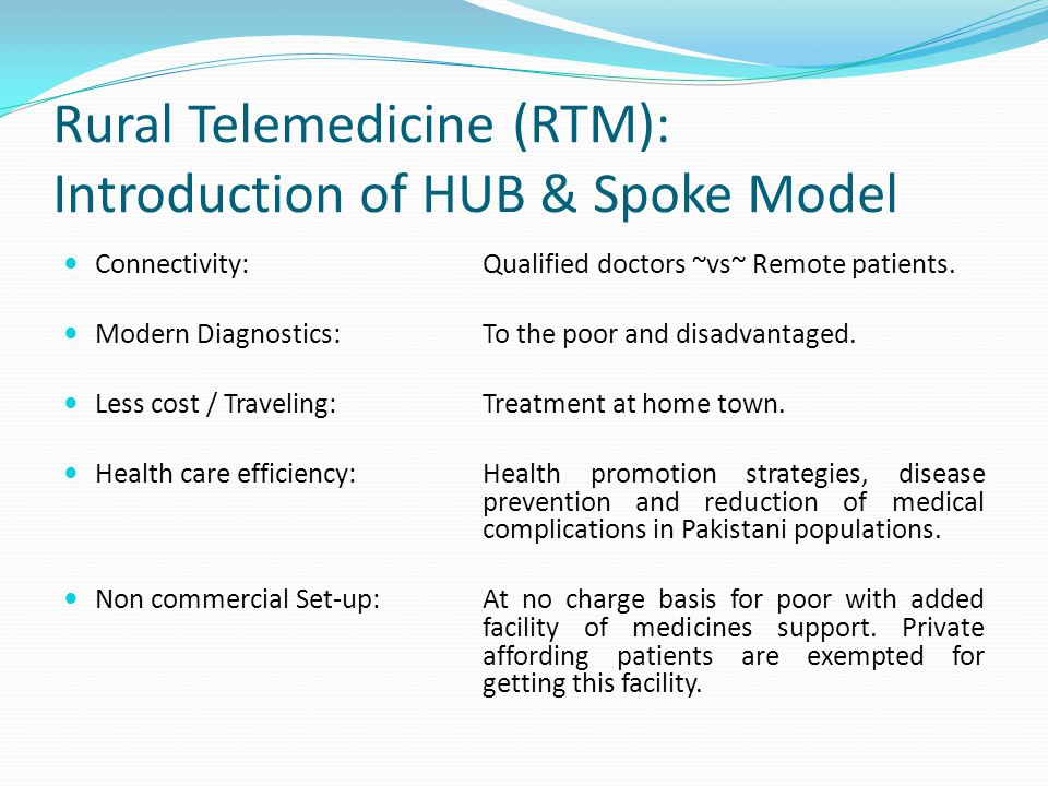 Rural Telemedicine (RTM): Introduction of HUB & Spoke Model Connectivity: Qualified doctors ~vs~ Remote patients.
