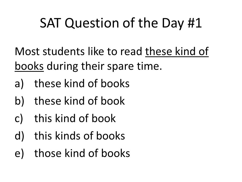 SAT Question of the Day #1 Most students like to read these kind of books during their spare time.