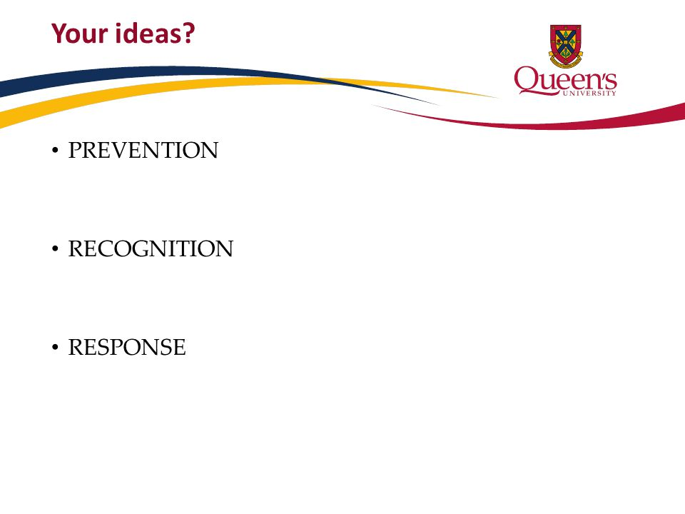 Your ideas? PREVENTION RECOGNITION RESPONSE